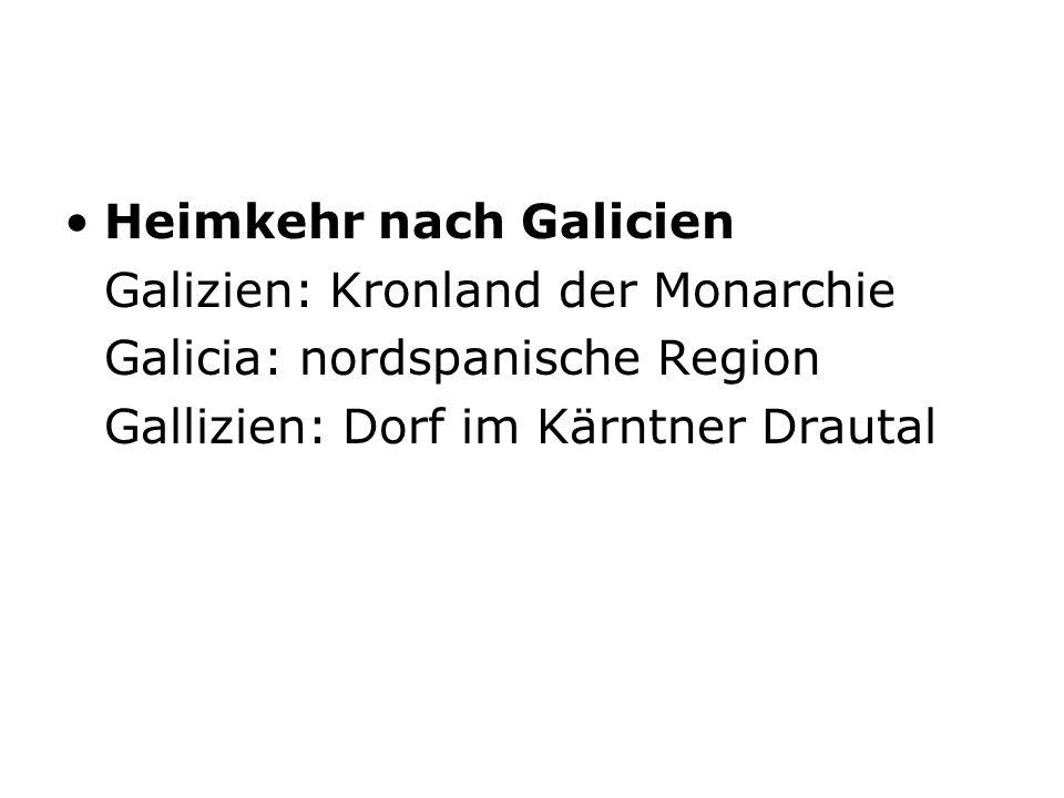 Heimkehr nach Galicien Galizien: Kronland der Monarchie Galicia: nordspanische Region Gallizien: Dorf im Kärntner Drautal