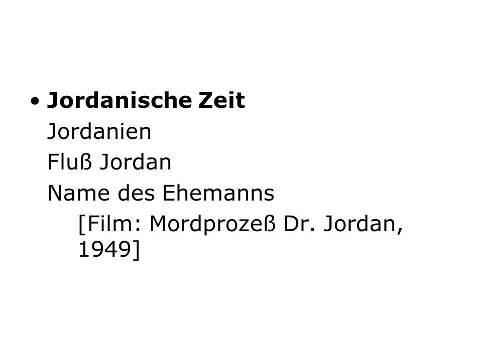 Jordanische Zeit Jordanien Fluß Jordan Name des Ehemanns [Film: Mordprozeß Dr. Jordan, 1949]