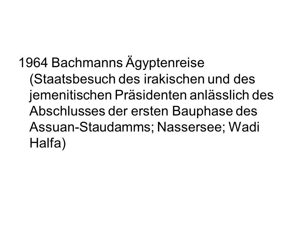 1964 Bachmanns Ägyptenreise (Staatsbesuch des irakischen und des jemenitischen Präsidenten anlässlich des Abschlusses der ersten Bauphase des Assuan-Staudamms; Nassersee; Wadi Halfa)
