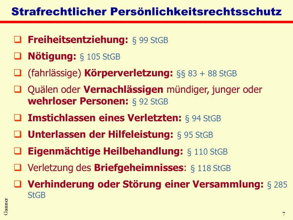 7 Ganner Strafrechtlicher Persönlichkeitsrechtsschutz qFreiheitsentziehung: § 99 StGB qNötigung: § 105 StGB q(fahrlässige) Körperverletzung: §§ 83 + 8
