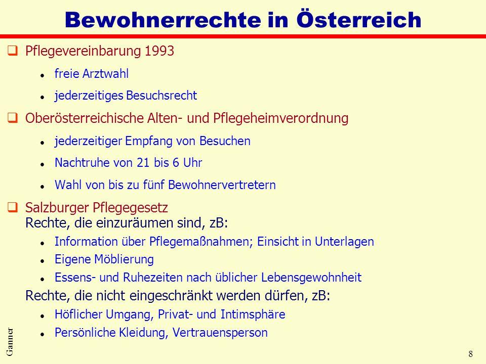 8 Ganner Bewohnerrechte in Österreich qPflegevereinbarung 1993 l freie Arztwahl l jederzeitiges Besuchsrecht qOberösterreichische Alten- und Pflegehei