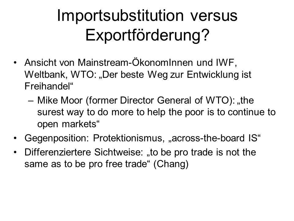 Importsubstitution versus Exportförderung? Ansicht von Mainstream-ÖkonomInnen und IWF, Weltbank, WTO: Der beste Weg zur Entwicklung ist Freihandel –Mi