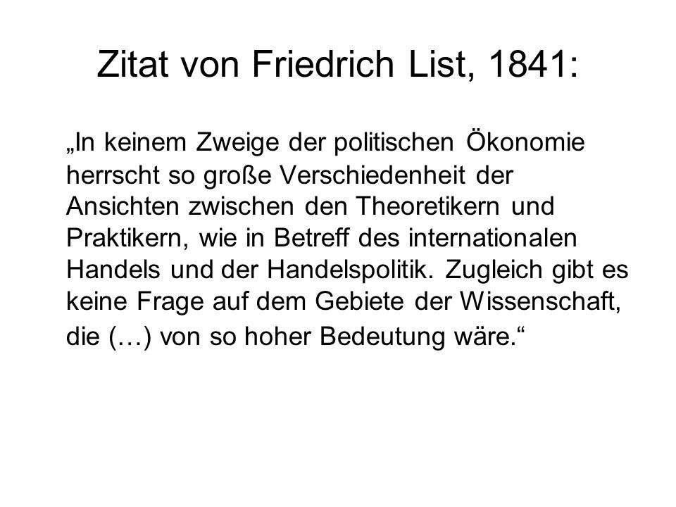Zitat von Friedrich List, 1841: In keinem Zweige der politischen Ökonomie herrscht so große Verschiedenheit der Ansichten zwischen den Theoretikern un