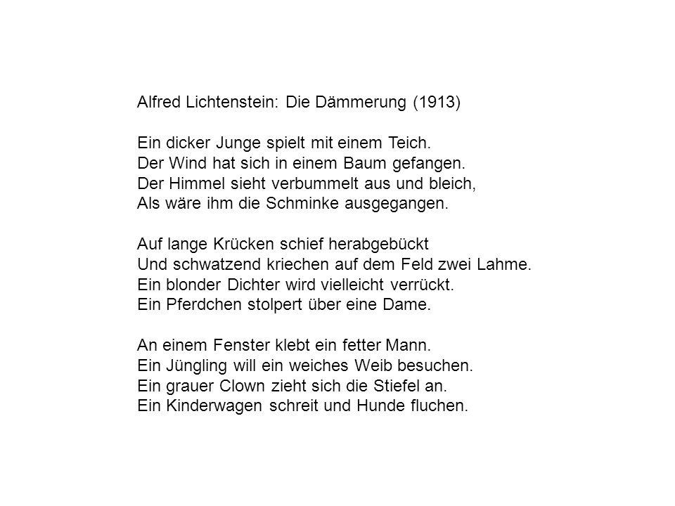 Alfred Lichtenstein: Die Dämmerung (1913) Ein dicker Junge spielt mit einem Teich. Der Wind hat sich in einem Baum gefangen. Der Himmel sieht verbumme
