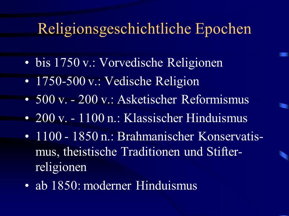 Religionsgeschichtliche Epochen bis 1750 v.: Vorvedische Religionen 1750-500 v.: Vedische Religion 500 v.