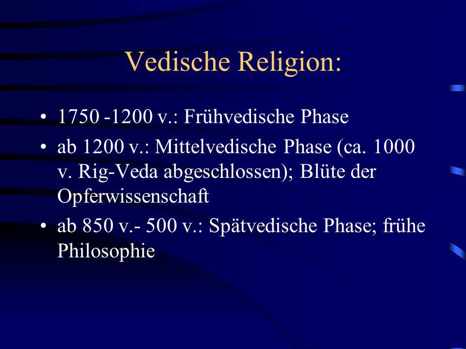 Vedische Religion: 1750 -1200 v.: Frühvedische Phase ab 1200 v.: Mittelvedische Phase (ca.