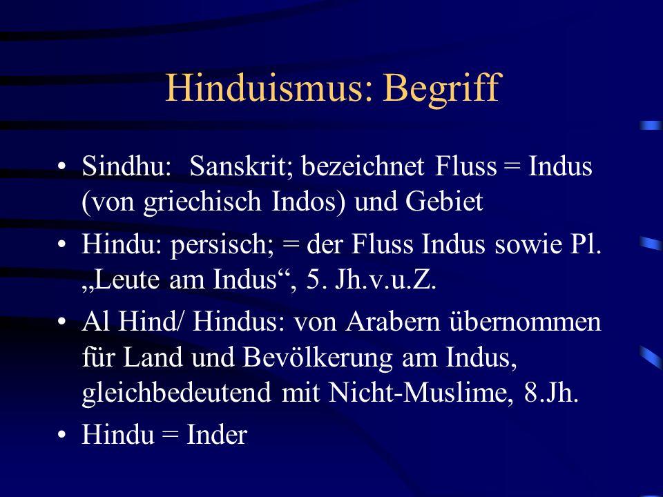 Hinduismus: Begriff Sindhu:Sanskrit; bezeichnet Fluss = Indus (von griechisch Indos) und Gebiet Hindu: persisch; = der Fluss Indus sowie Pl.