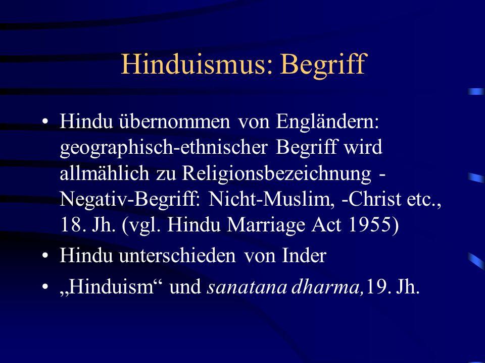 Hinduismus: Begriff Hindu übernommen von Engländern: geographisch-ethnischer Begriff wird allmählich zu Religionsbezeichnung - Negativ-Begriff: Nicht-Muslim, -Christ etc., 18.