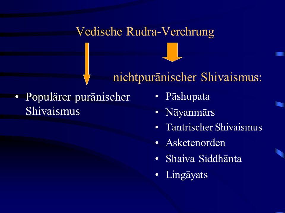 Vedische Rudra-Verehrung nichtpurānischer Shivaismus: Populärer purānischer Shivaismus Pāshupata Nāyanmārs Tantrischer Shivaismus Asketenorden Shaiva Siddhānta Lingāyats