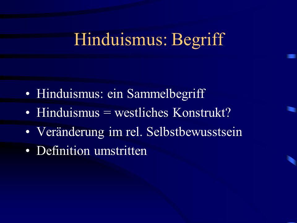 Hinduismus: Begriff Hinduismus: ein Sammelbegriff Hinduismus = westliches Konstrukt.