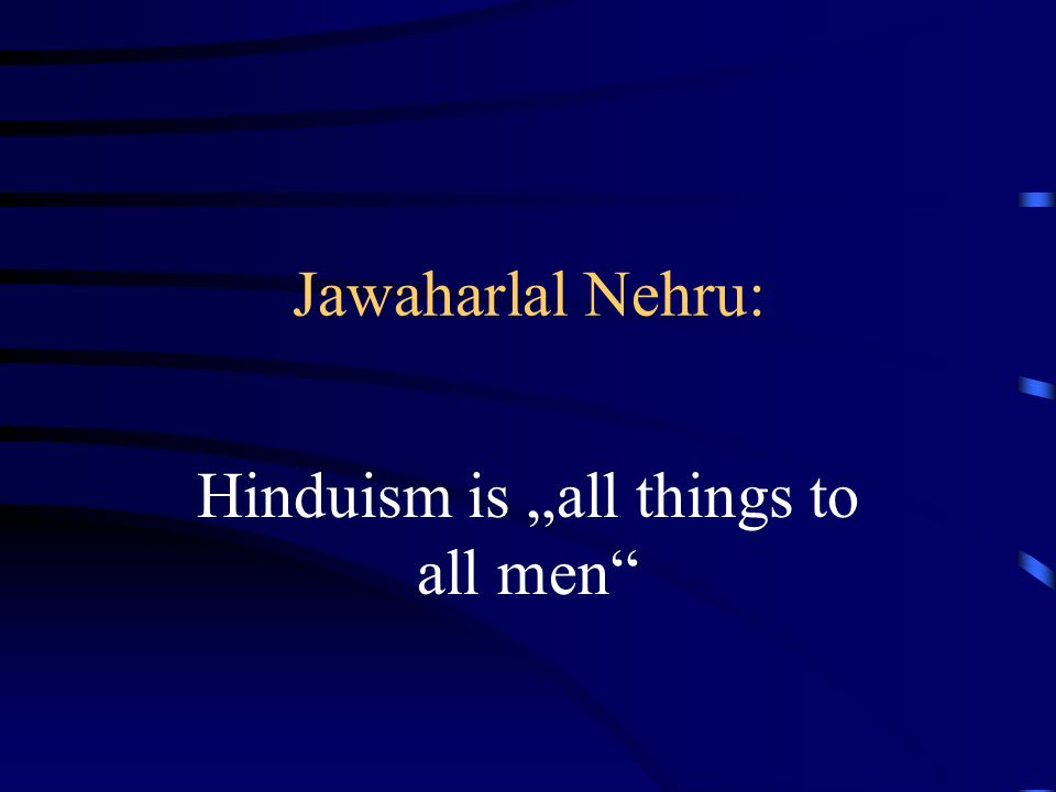 Jawaharlal Nehru: Hinduism is all things to all men