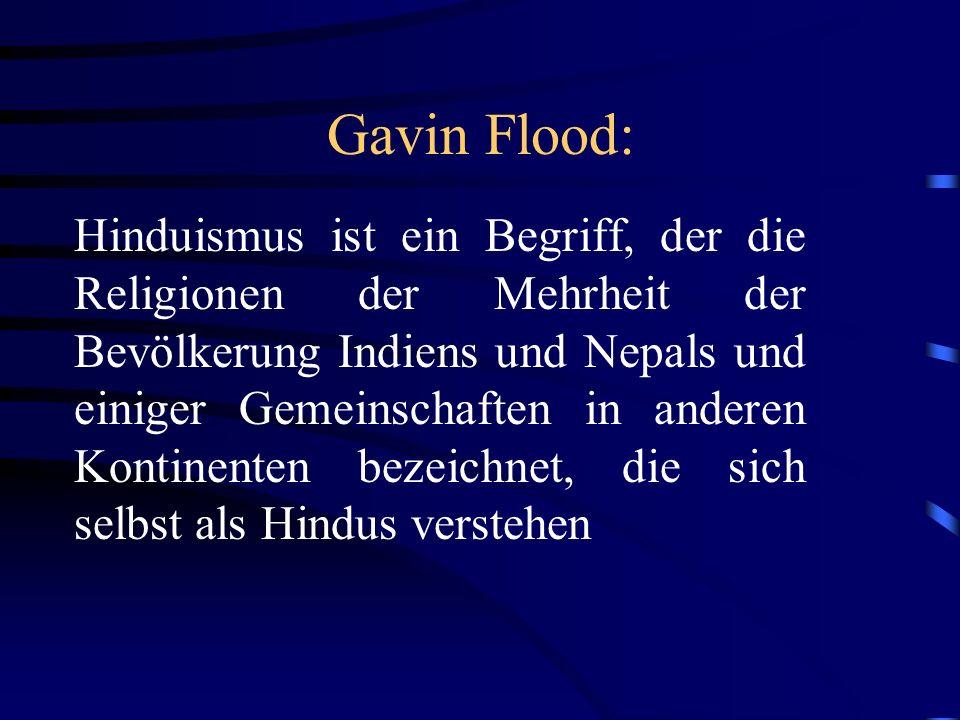 Gavin Flood: Hinduismus ist ein Begriff, der die Religionen der Mehrheit der Bevölkerung Indiens und Nepals und einiger Gemeinschaften in anderen Kontinenten bezeichnet, die sich selbst als Hindus verstehen