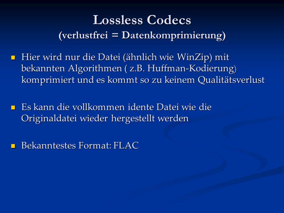Lossless Codecs (verlustfrei = Datenkomprimierung) Hier wird nur die Datei (ähnlich wie WinZip) mit bekannten Algorithmen ( z.B.