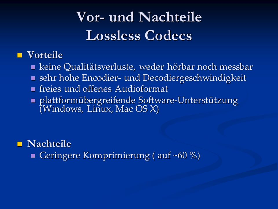 Lossless Codecs (verlustfrei = Datenkomprimierung) Hier wird nur die Datei (ähnlich wie WinZip) mit bekannten Algorithmen ( z.B. Huffman-Kodierung ) k