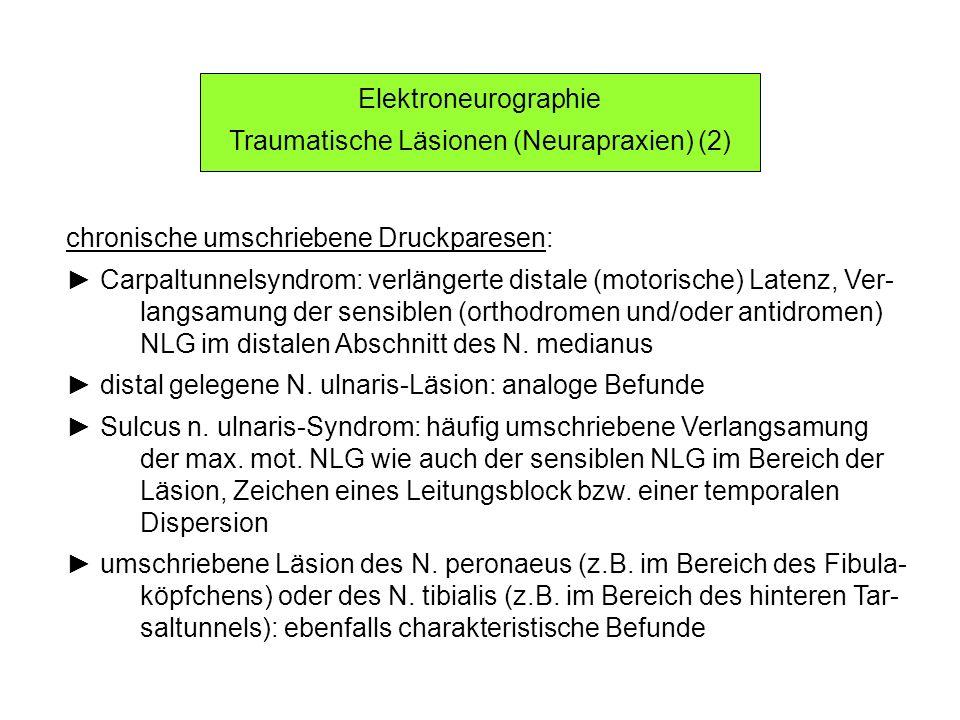 Elektroneurographie Traumatische Läsionen (Neurapraxien) (2) chronische umschriebene Druckparesen: Carpaltunnelsyndrom: verlängerte distale (motorisch