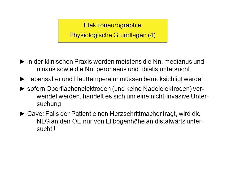 Elektroneurographie Physiologische Grundlagen (4) in der klinischen Praxis werden meistens die Nn. medianus und ulnaris sowie die Nn. peronaeus und ti