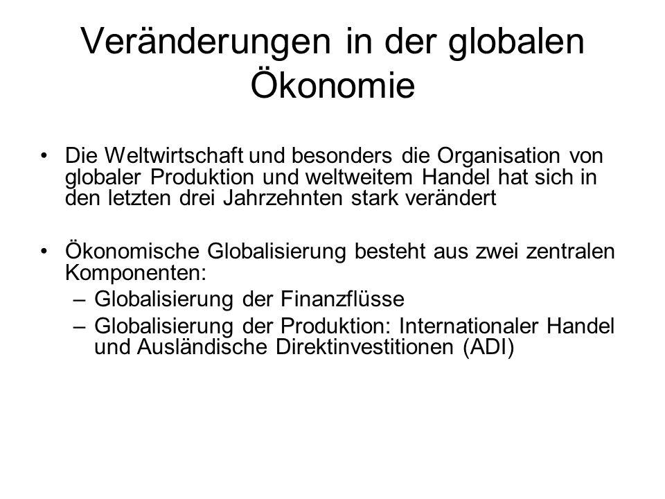 Veränderungen in der globalen Ökonomie Die Weltwirtschaft und besonders die Organisation von globaler Produktion und weltweitem Handel hat sich in den