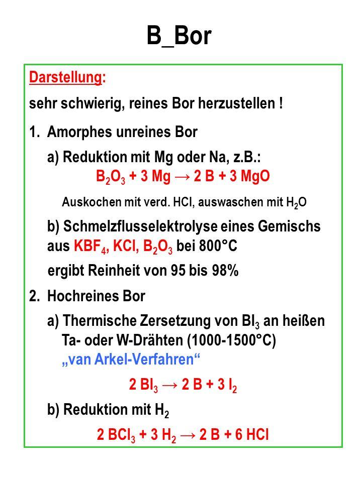 B_Bor Darstellung: sehr schwierig, reines Bor herzustellen .