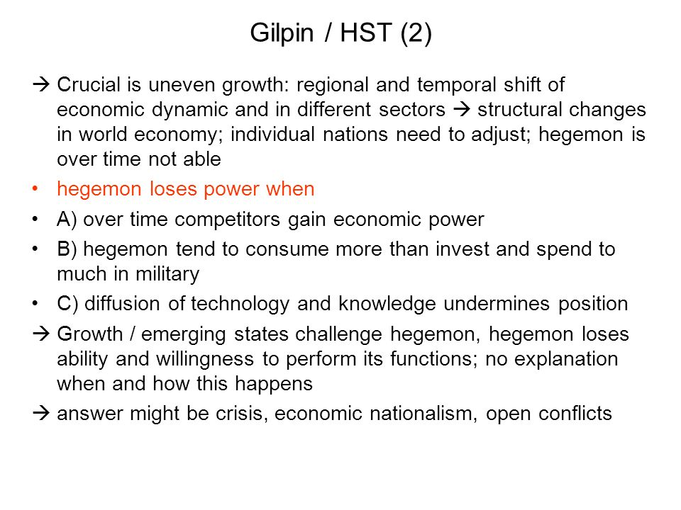 Gilpin / HST (2) Crucial is uneven growth: regional and temporal shift of economic dynamic and in different sectors structural changes in world econom