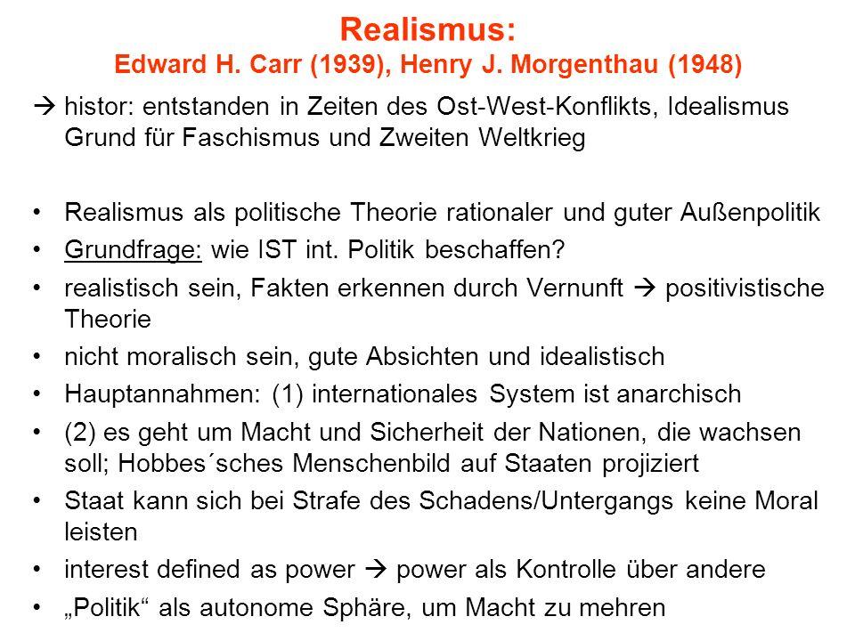 Realismus: Edward H. Carr (1939), Henry J. Morgenthau (1948) histor: entstanden in Zeiten des Ost-West-Konflikts, Idealismus Grund für Faschismus und