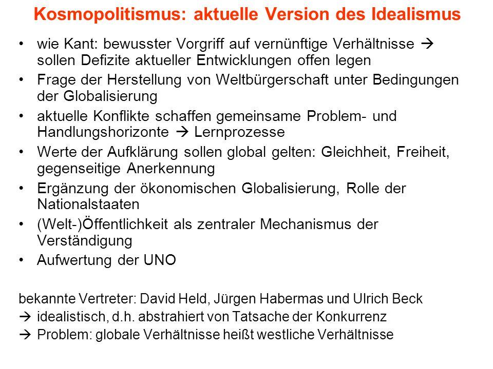 Kosmopolitismus: aktuelle Version des Idealismus wie Kant: bewusster Vorgriff auf vernünftige Verhältnisse sollen Defizite aktueller Entwicklungen off