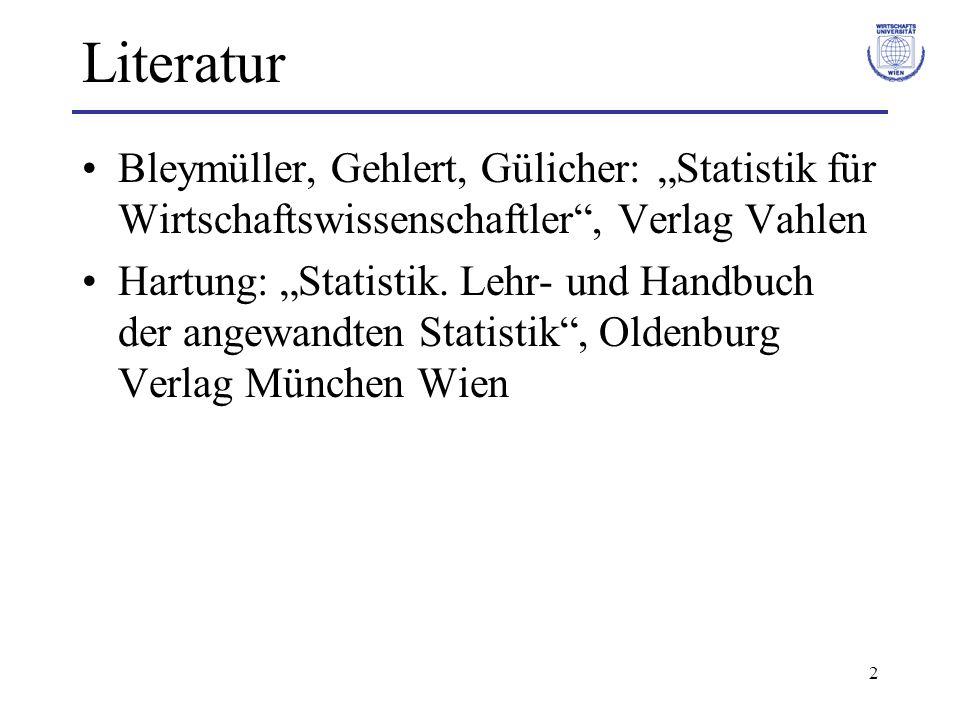 2 Literatur Bleymüller, Gehlert, Gülicher: Statistik für Wirtschaftswissenschaftler, Verlag Vahlen Hartung: Statistik. Lehr- und Handbuch der angewand