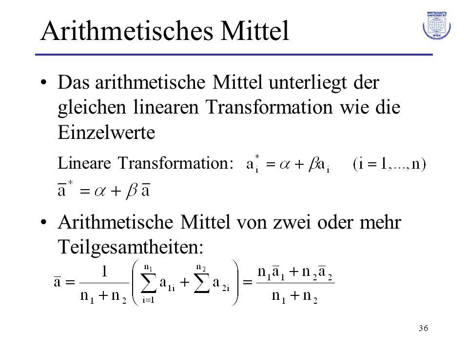 36 Arithmetisches Mittel Das arithmetische Mittel unterliegt der gleichen linearen Transformation wie die Einzelwerte Lineare Transformation: Arithmet