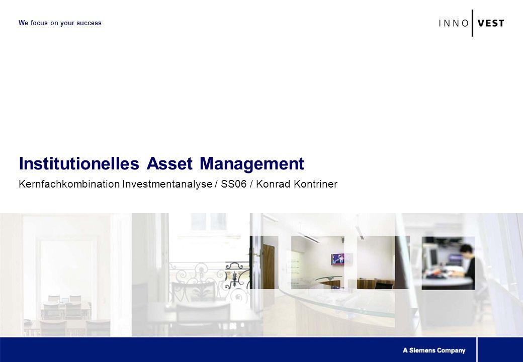 We focus on your success Institutionelles Asset Management Kernfachkombination Investmentanalyse / SS06 / Konrad Kontriner