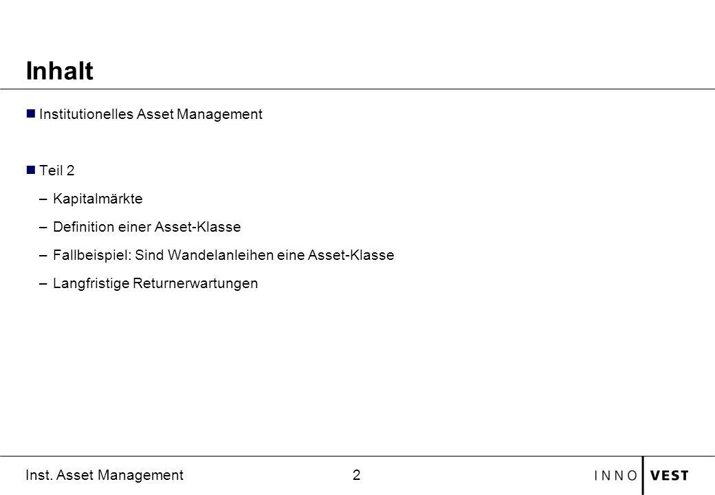 2 Inst. Asset Management Inhalt Institutionelles Asset Management Teil 2 –Kapitalmärkte –Definition einer Asset-Klasse –Fallbeispiel: Sind Wandelanlei