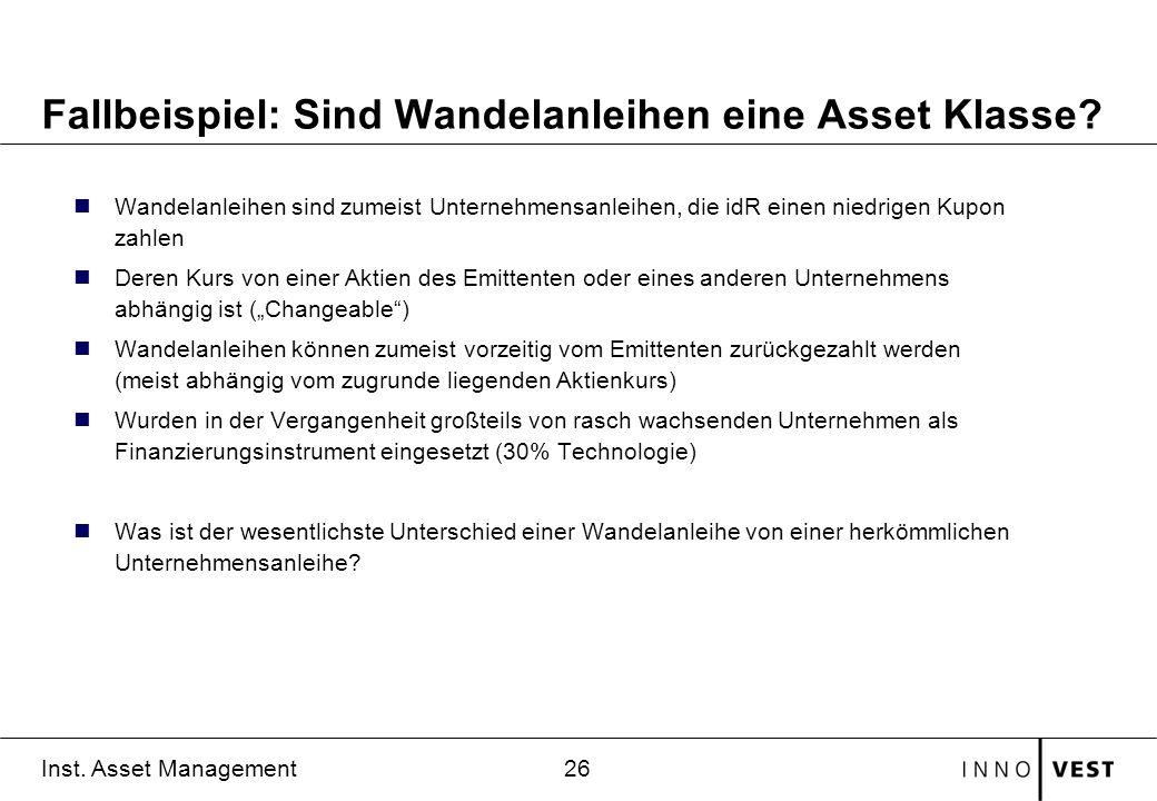 26 Inst. Asset Management Fallbeispiel: Sind Wandelanleihen eine Asset Klasse? Wandelanleihen sind zumeist Unternehmensanleihen, die idR einen niedrig