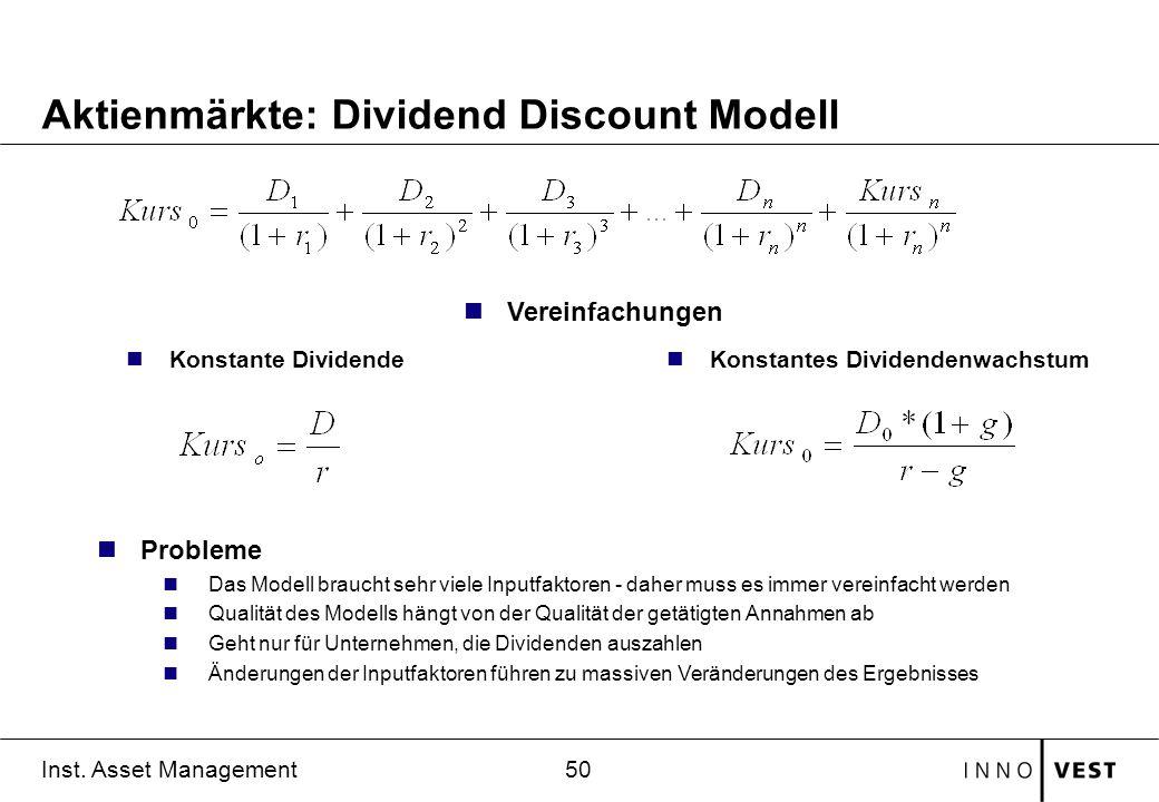 50 Inst. Asset Management Aktienmärkte: Dividend Discount Modell nProbleme nDas Modell braucht sehr viele Inputfaktoren - daher muss es immer vereinfa