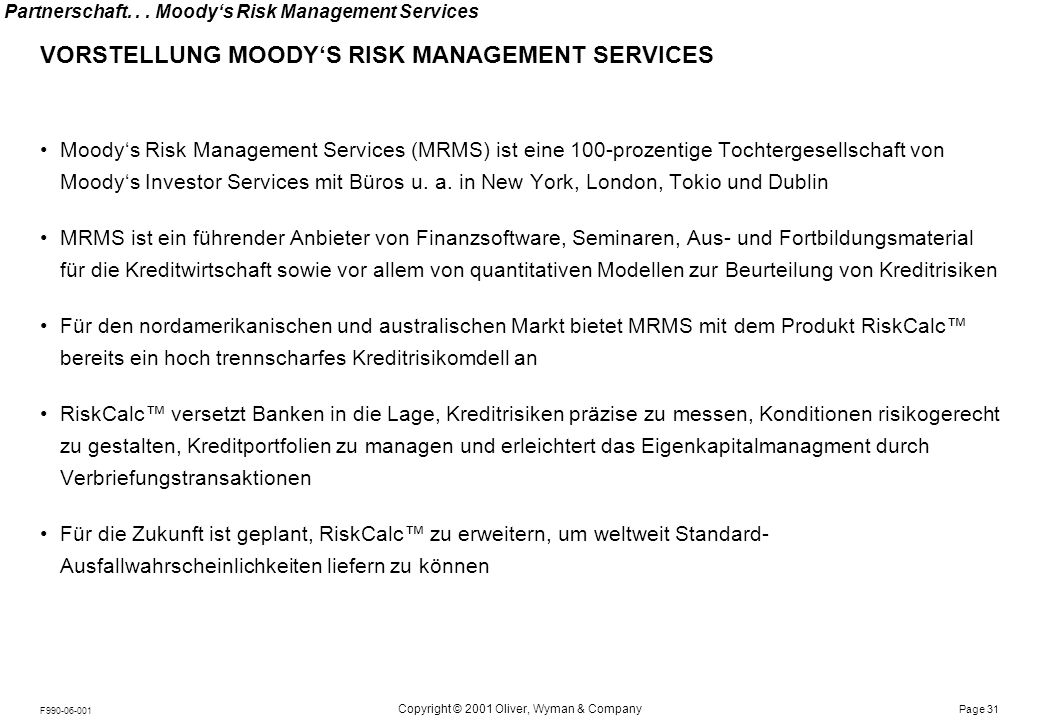 Notes: Page 31 Copyright © 2001 Oliver, Wyman & Company F990-06-001 Partnerschaft... Moodys Risk Management Services VORSTELLUNG MOODYS RISK MANAGEMEN