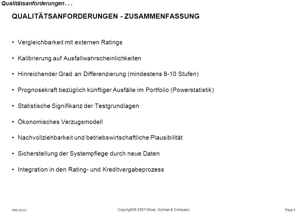 Notes: Page 3 Copyright © 2001 Oliver, Wyman & Company F990-06-001 Qualitätsanforderungen... QUALITÄTSANFORDERUNGEN - ZUSAMMENFASSUNG Vergleichbarkeit