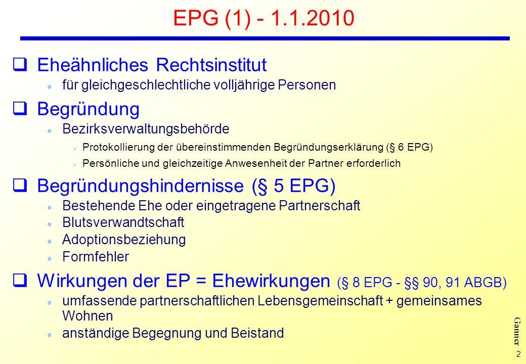 2 Ganner EPG (1) - 1.1.2010 Eheähnliches Rechtsinstitut l für gleichgeschlechtliche volljährige Personen Begründung l Bezirksverwaltungsbehörde Ø Prot