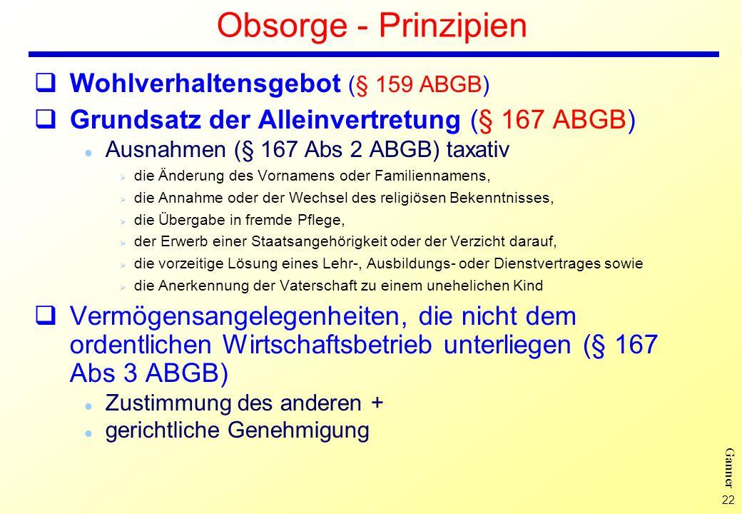 22 Ganner Obsorge - Prinzipien Wohlverhaltensgebot (§ 159 ABGB) Grundsatz der Alleinvertretung (§ 167 ABGB) l Ausnahmen (§ 167 Abs 2 ABGB) taxativ Ø d