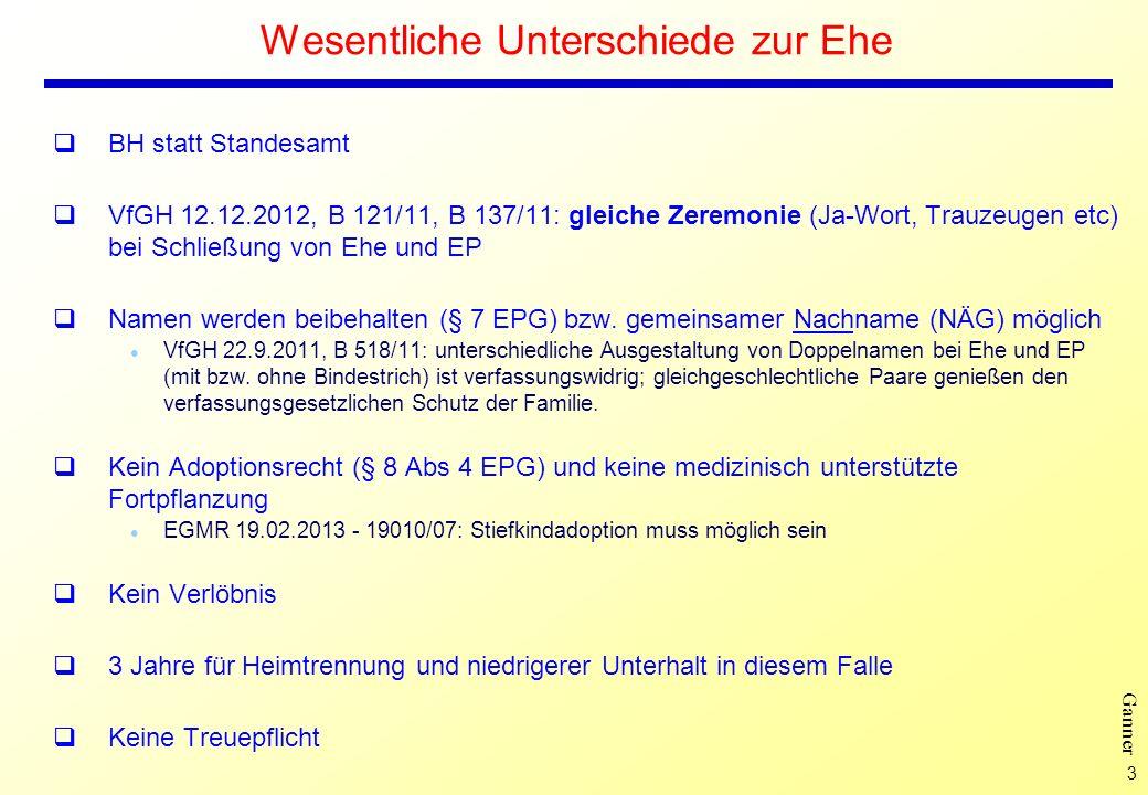 3 Ganner Wesentliche Unterschiede zur Ehe BH statt Standesamt VfGH 12.12.2012, B 121/11, B 137/11: gleiche Zeremonie (Ja-Wort, Trauzeugen etc) bei Sch