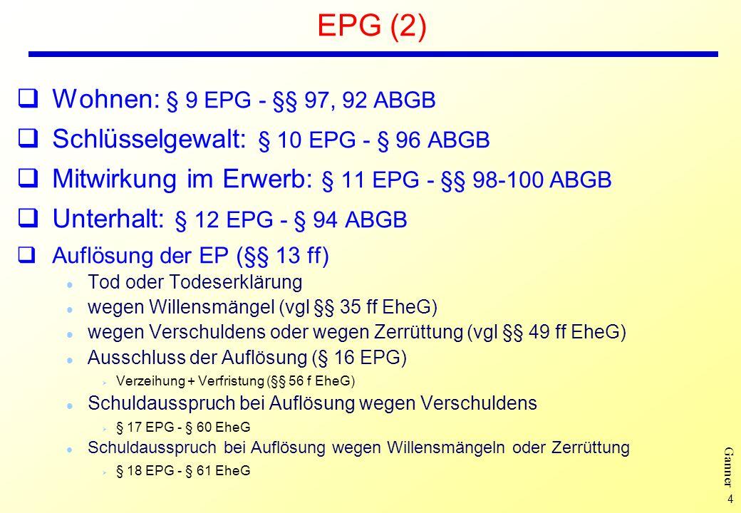 4 Ganner EPG (2) Wohnen: § 9 EPG - §§ 97, 92 ABGB Schlüsselgewalt: § 10 EPG - § 96 ABGB Mitwirkung im Erwerb: § 11 EPG - §§ 98-100 ABGB Unterhalt: § 1