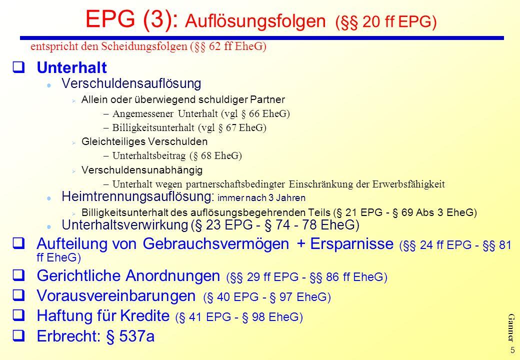 5 Ganner EPG (3): Auflösungsfolgen (§§ 20 ff EPG) Unterhalt l Verschuldensauflösung Ø Allein oder überwiegend schuldiger Partner –Angemessener Unterha