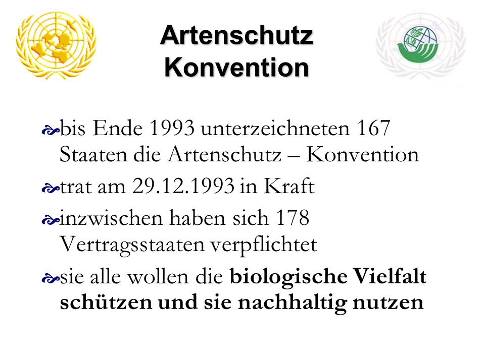 Artenschutz Konvention bis Ende 1993 unterzeichneten 167 Staaten die Artenschutz – Konvention trat am 29.12.1993 in Kraft inzwischen haben sich 178 Ve