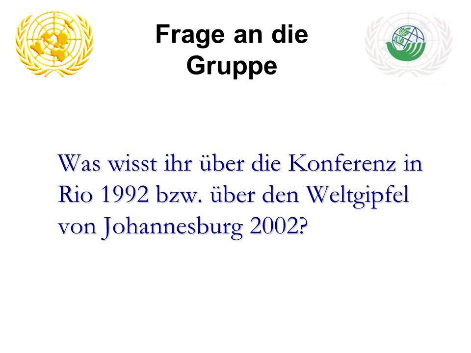 Frage an die Gruppe Was wisst ihr über die Konferenz in Rio 1992 bzw. über den Weltgipfel von Johannesburg 2002?