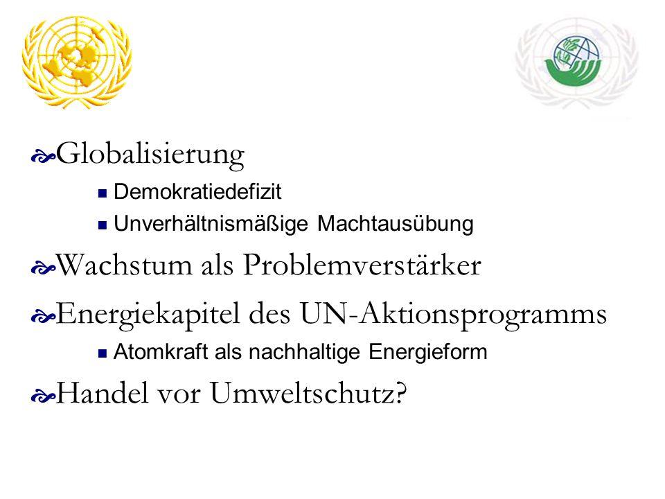 Globalisierung Demokratiedefizit Unverhältnismäßige Machtausübung Wachstum als Problemverstärker Energiekapitel des UN-Aktionsprogramms Atomkraft als
