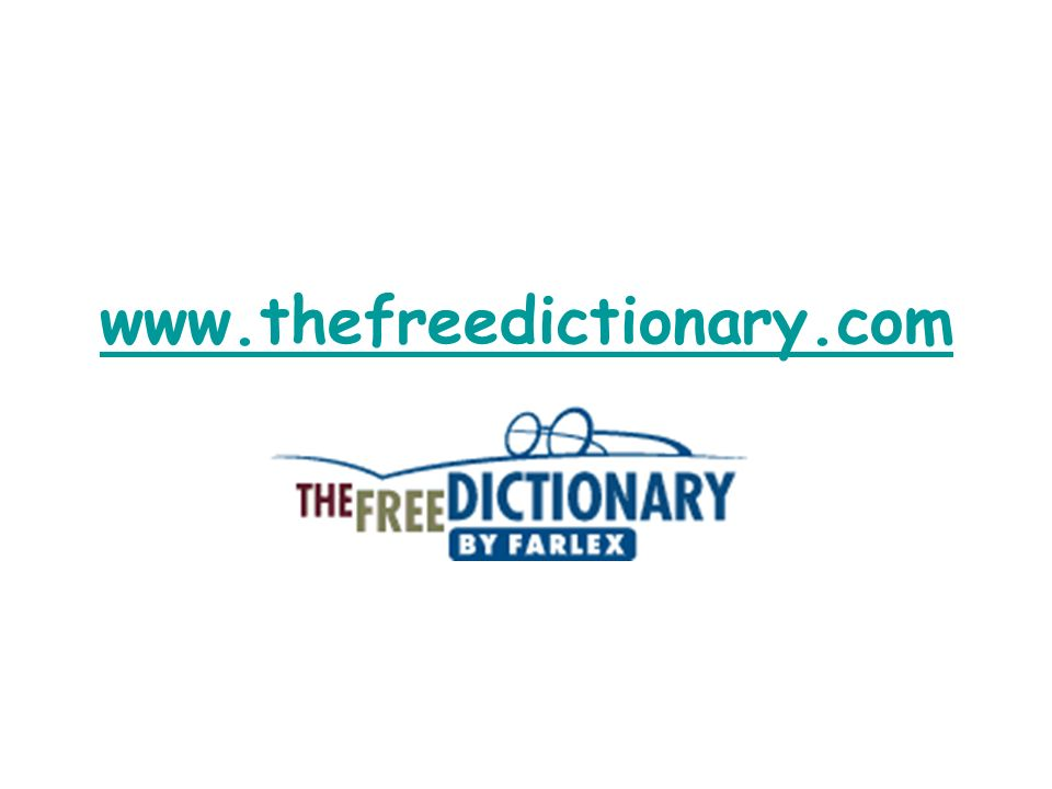 thefreedictionary.com English, Medical, Legal, Financial, and Computer Dictionaries, Thesaurus, Acronyms, Idioms, Encyclopedia, a Literature Reference Library, and a Search Engine all in one!