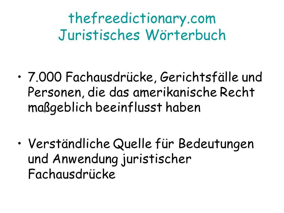 thefreedictionary.com Juristisches Wörterbuch 7.000 Fachausdrücke, Gerichtsfälle und Personen, die das amerikanische Recht maßgeblich beeinflusst haben Verständliche Quelle für Bedeutungen und Anwendung juristischer Fachausdrücke