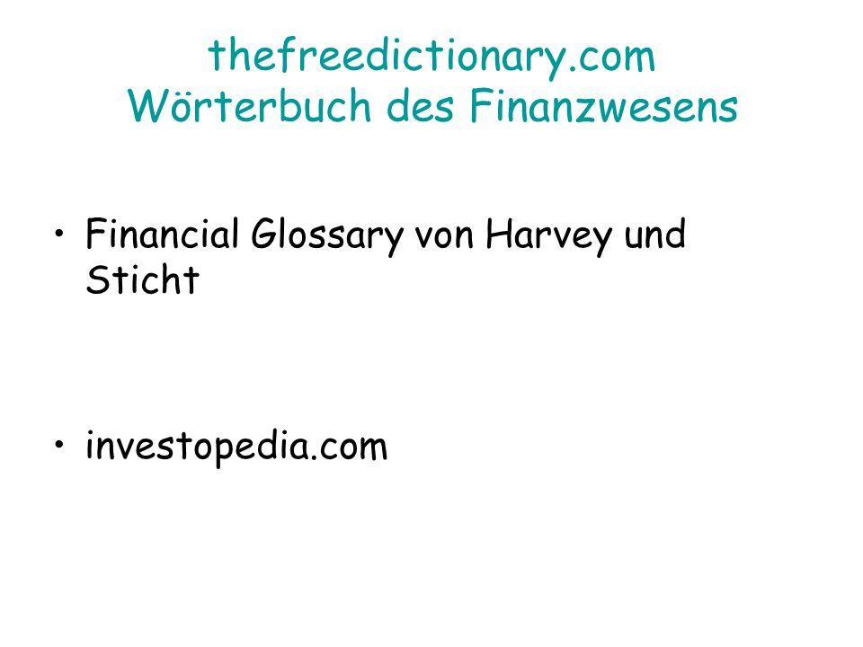 thefreedictionary.com Wörterbuch des Finanzwesens Financial Glossary von Harvey und Sticht investopedia.com
