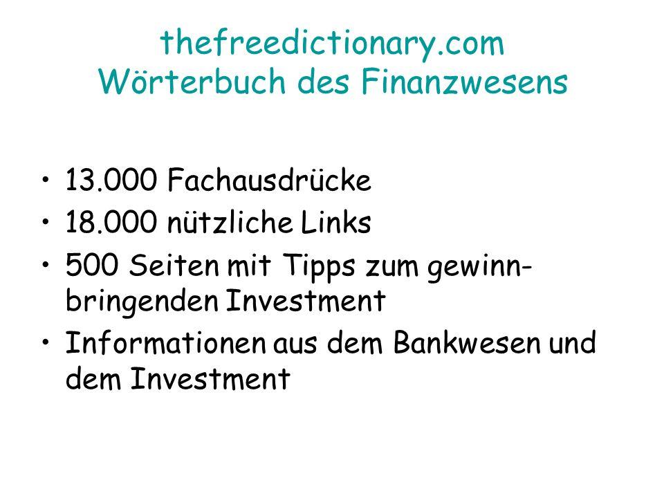 thefreedictionary.com Wörterbuch des Finanzwesens 13.000 Fachausdrücke 18.000 nützliche Links 500 Seiten mit Tipps zum gewinn- bringenden Investment Informationen aus dem Bankwesen und dem Investment