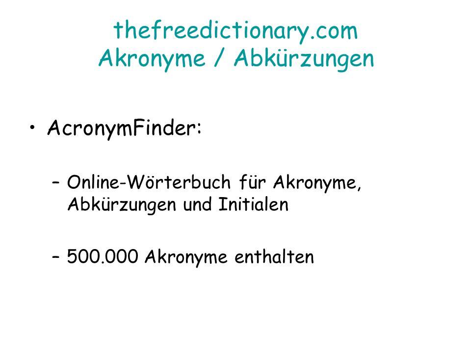 thefreedictionary.com Akronyme / Abkürzungen AcronymFinder: –Online-Wörterbuch für Akronyme, Abkürzungen und Initialen –500.000 Akronyme enthalten
