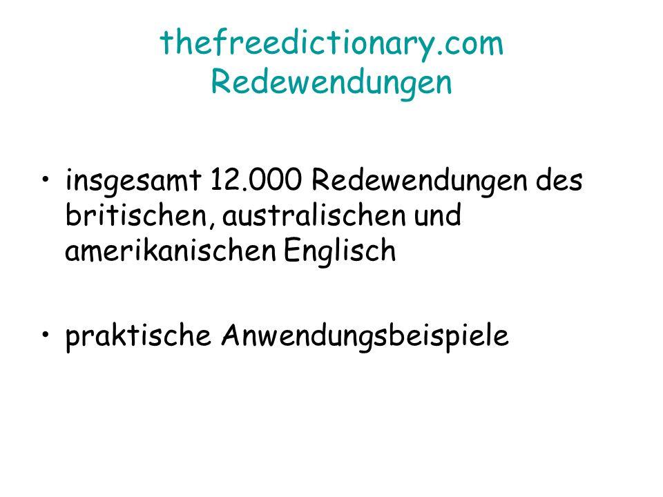 thefreedictionary.com Redewendungen insgesamt 12.000 Redewendungen des britischen, australischen und amerikanischen Englisch praktische Anwendungsbeispiele