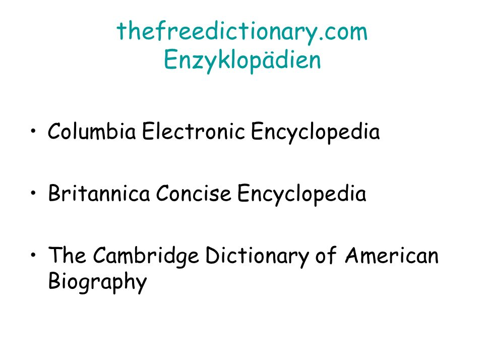 thefreedictionary.com Enzyklopädien Columbia Electronic Encyclopedia Britannica Concise Encyclopedia The Cambridge Dictionary of American Biography