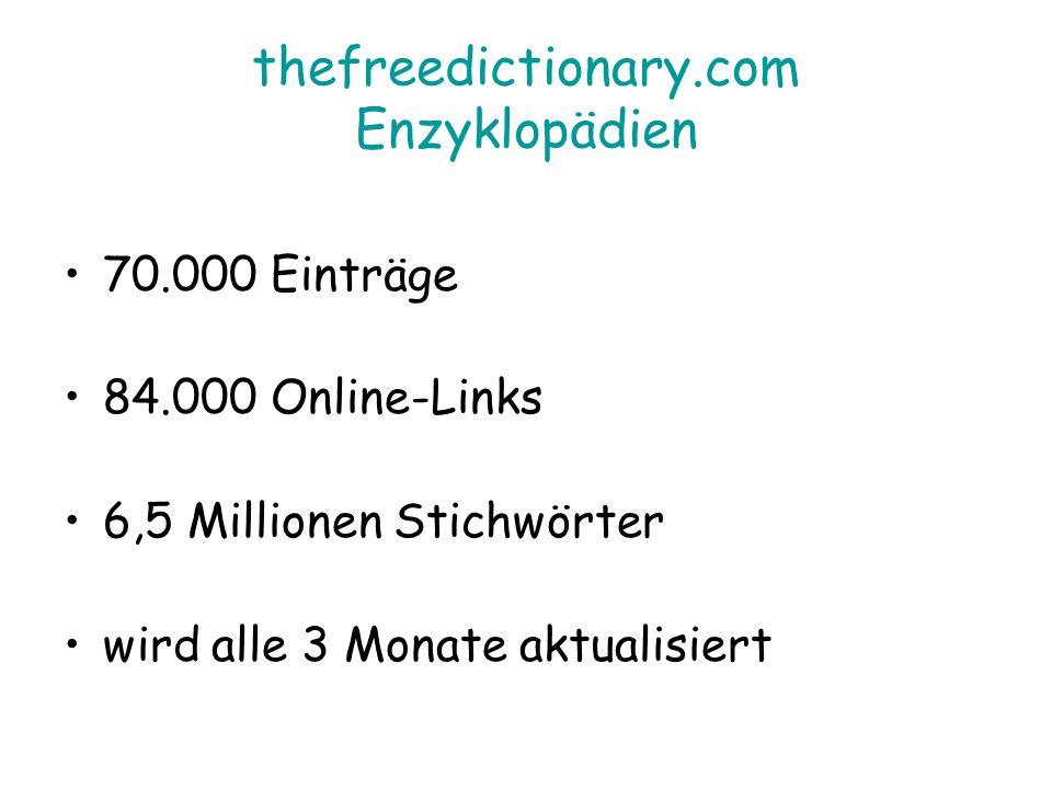 thefreedictionary.com Enzyklopädien 70.000 Einträge 84.000 Online-Links 6,5 Millionen Stichwörter wird alle 3 Monate aktualisiert