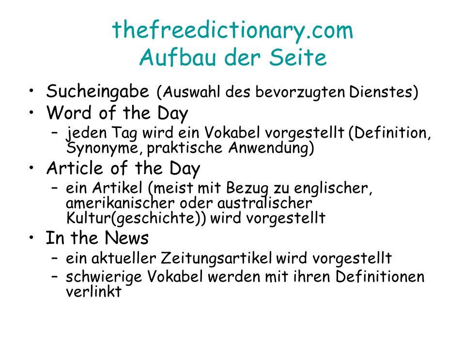 thefreedictionary.com Aufbau der Seite Sucheingabe (Auswahl des bevorzugten Dienstes) Word of the Day –jeden Tag wird ein Vokabel vorgestellt (Definit